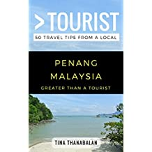 Greater Than a Tourist- Penang Malaysia: 50 Travel Tips from a Local