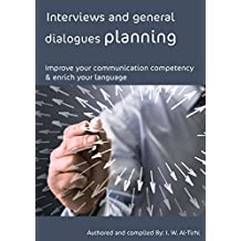 Interviews and general dialogues planning: Improve your communication competency & enrich your language. (English Communication in action)