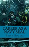 Career As a Navy SEAL, Brian Rogers, 1490479368
