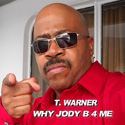 Why Jody B 4 Me