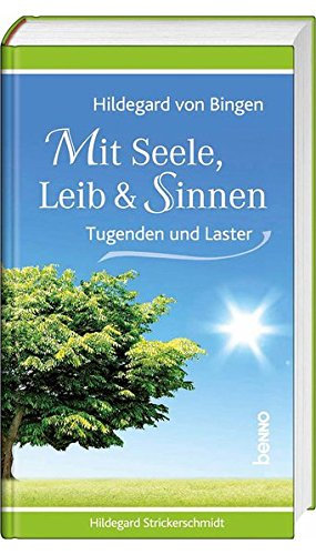 Hildegard von Bingen – Mit Seele, Leib & Sinnen: Tugenden und Laster