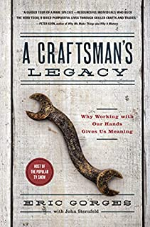 Book Cover: A Craftsman's Legacy: Why Working with Our Hands Gives Us Meaning