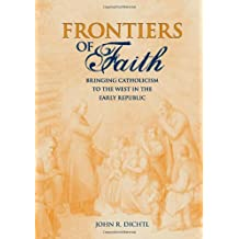 Frontiers of Faith: Bringing Catholicism to the West in the Early Republic
