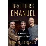Brothers Emanuel: A Memoir of an American Family | Ezekiel J. Emanuel