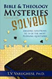 Bible and Theology Mysteries Solved! Volume One, T. V. Varughese, 1607914506