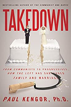 Takedown: From Communists to Progressives, How the Left Has Sabotaged Family and Marriage by [Kengor, Paul]