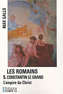 Les Romains [05] : Constantin le Grand : l'empire du Christ, Gallo, Max