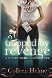 Trapped By Revenge: A Shelby Nichols Adventure (Volume 5)