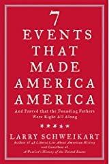 Seven Events That Made America America: And Proved That the Founding Fathers Were Right All Along Kindle Edition