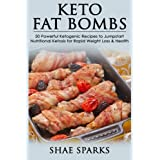Ketosis: Ketogenic Diet: Keto Fat-Bombs: 50 Powerful Ketogenic Recipes to Jumpstart Nutritional Ketosis for Rapid Weight Loss & Health (Keto, Keto ... Diet Recipes, Keto Diet Cookbook) (Volume 2)