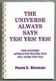 img - for Universe Always Says Yes! Yes! Yes! : One Hundred Affirmative Prayers That Will Work for You book / textbook / text book