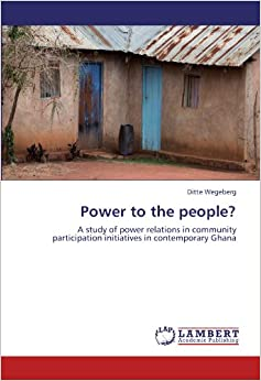 Power to the people?: A study of power relations in community participation initiatives in contemporary Ghana