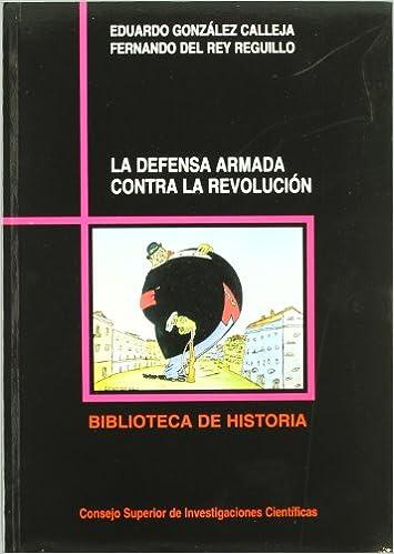 La defensa armada contra la revolución: Una historia de las ...
