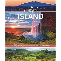 50 Highlights Island. Der Reiseführer zu allen Topattraktionen für alle Island-Fans. Ein Bildband mit den schönsten Sehenswürdigkeiten, von magischen Vulkanen bis zum legendären Nachtleben Reykjavik
