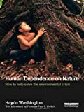 Human Dependence on Nature : How to Help Solve the Environmental Crisis, Washington, Haydn, 0415632579