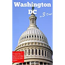 Washington DC in 3 Days (Travel Guide 2018): Best Things to Do in Washington for First Timers: Where to Stay,Eat,Go Out.What to See and Enjoy.Online Maps with the Best of Washington D.C.
