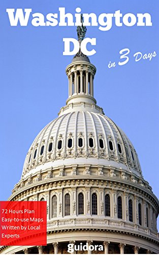 Washington DC in 3 Days (Travel Guide 2019): Best Things to Do in Washington for First Timers: 3-days travel plan.Where to Stay,Eat,Go Out.What to See and Enjoy.Online Maps with the Best spots.