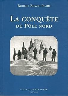 La conquête du Pôle Nord, Peary, Robert Edwin