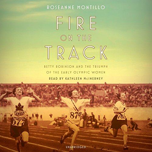 Fire on the Track: Betty Robinson and the Triumph of the Early Olympic Women by Random House Audio