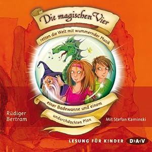 Die magischen Vier retten die Welt mit wummernder Musik, einer Badewanne und einem undurchdachten Plan (Die magischen Vier 2) Hörbuch