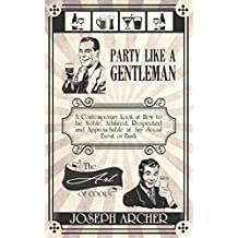 Party Like a Gentleman: The Art of Cool: A Contemporary Look at How to be Noble, Respected and Approachable at Any Social Event or Bash