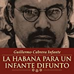 La Habana Para Un Infante Difunto[Havana for a Dead Prince] | Guillermo Cabrera Infante
