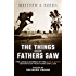 The Things Our Fathers Saw-The Untold Stories of the World War II Generation From Hometown, USA: Voices of the Pacific Theater