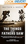 The Things Our Fathers Saw—The Untold Stories of the World War II Generation From Hometown, USA-Volume I