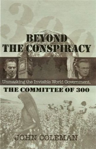 Beyond The Conspiracy (The Conspirators Hierarchy The Committee Of 300)