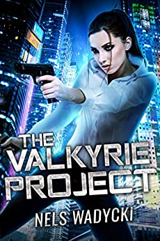 The Valkyrie Project: The Valkyrie Project Technothriller Series Book 1 by [Wadycki, Nels]