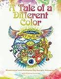 A Tale of a Different Color, Dwight Storm Halvorsen, Alwine Loeffler Canning, 1479300357