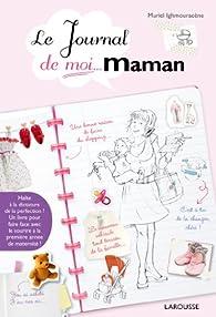 Le Journal de moi...Maman ! par Muriel Ighmouracène