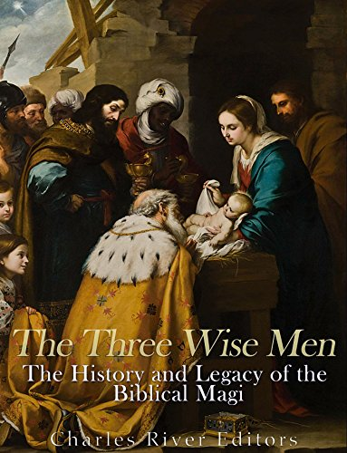 The Three Wise Men: The History and Legacy of the Biblical
