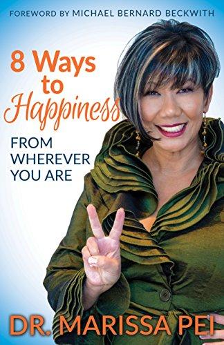 8 Ways to Happiness: From Wherever You Are by [Pei, Dr. Marissa]