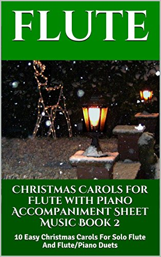Christmas Carols for Flute with Piano Accompaniment Sheet Music - Book 2: 10 Easy Christmas Carols For Solo Flute And Flute/Piano Duets (Joy To The World Flute Sheet Music)