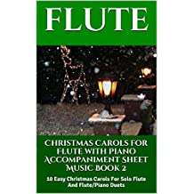 Christmas Carols for Flute with Piano Accompaniment Sheet Music - Book 2: 10 Easy Christmas Carols For Solo Flute And Flute/Piano Duets