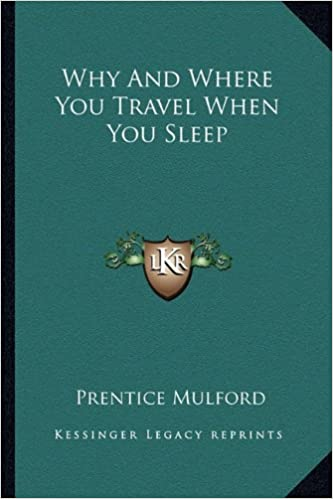 Why And Where You Travel When You Sleep Prentice Mulford 9781162870359 Amazon Com Books