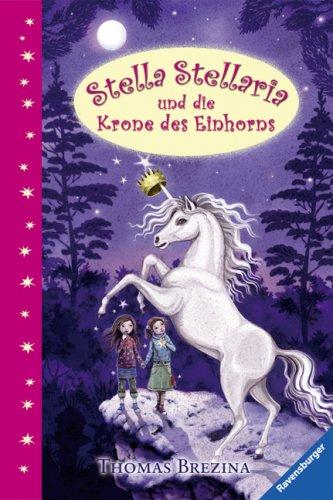 Stella Stellaria und die Krone des Einhorns Gebundenes Buch – 1. August 2008 Thomas C. Brezina Julia Reygers Ravensburger Buchverlag 3473472522
