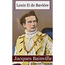 Louis II de Bavières de Jacques Bainville (French Edition)