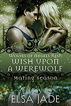 Wish Upon A Werewolf: Wolves of Angels Rest (Mating Season Collection) by [Jade, Elsa]