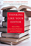 Thinking Like Your Editor: How to Write Great Serious Nonfiction and Get It Published