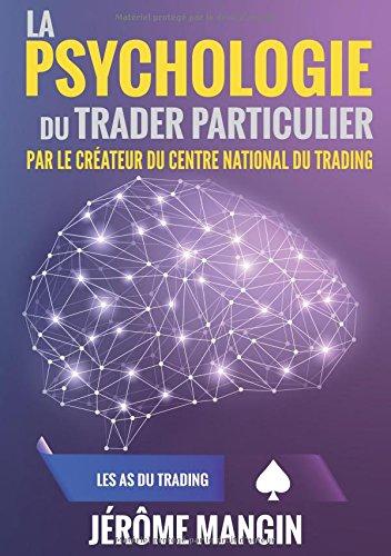 La psychologie du trader particulier Broché – 14 mars 2017 Jérôme Mangin Les as du trading B06XP8XW66 Economie