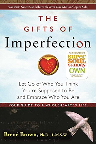 The Gifts of Imperfection: Let Go of Who You Think You're Supposed to Be and Embrace Who You Are by [Brown, Brené]