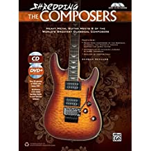 Shredding the Composers: Heavy Metal Guitar Meets 8 of the World's Greatest Classical Composers, Book, CD & DVD (Shredding Styles)