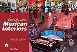 San Miguel's Mexican Interiors, Sandy Baum, 0764329472