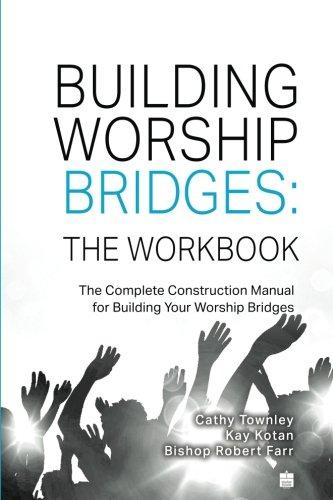 Read Online Building Worship Bridges: The Workbook: The Complete Construction Manual For Building Your Worship Bridges pdf