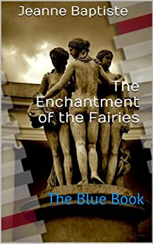 The Enchantment of the Fairies: Blue by [Baptiste, Jeanne]