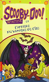Scooby-Doo détective : Scooby-Doo et l'affaire du vampire de l'île par James Gelsey