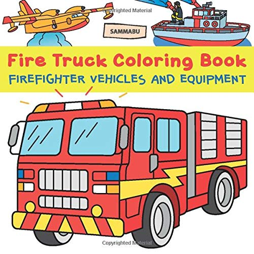 - Fire Truck Coloring Book: Firefighter Vehicles And Equipment From Fire  Engine To Fireboat And Firefighting Plane: Edition, Sammabu: 9781687709783:  Amazon.com: Books