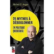 25 MYTHES À DÉBOULONNER:EN POLITIQUE QUÉBÉCOISE